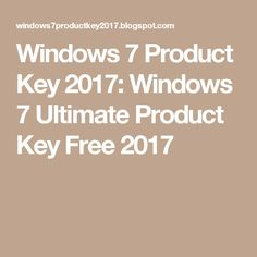 Windows 7 Product Key 2017: Windows 7 Ultimate Product Key Free 2017