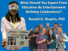 What Should You Expect from Education by Entertainment Birthday Celebrations? by Dr. Ronald Shapiro.  Overview: Education by Entertainment birthday programs are unique.   They are fun (more fun than most parties) and they are educational.  The learning we offer is applicable, relevant, useful, and may even help to save a life, improve communication or improve performance at work or at school.