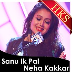 "Revamp the track "" Sanu Ik Pal Chain "" by giving your voice and versatility to it, as done by chirpy & beautiful singer ""Neha Kakkar"" with studio quality karaoke available @HKS!!"