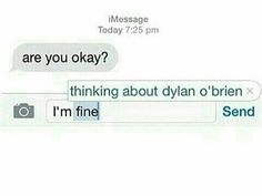 I'm fine :)) /thinking about Dylan O'Brien❤