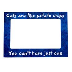 Cats Are Like Potato Chips...Magnet Frame