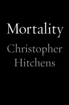 The Beauty of Mortality: On Christopher Hitchens' Dying Words