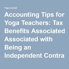 Accounting Tips for Yoga Teachers: Tax Benefits Associated with Being an Independent Contractor | Yoga Journal