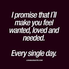 I promise that I´ll make you feel wanted, loved and needed Every single day I promise that I´ll make you feel wanted, loved and needed Every single day The worlds best love quotes and sayings right here on lovablequote com! Love Quotes For Her, Cute Love Quotes, Romantic Love Quotes, Quotes For Him, Be Yourself Quotes, Me Quotes, Making Love Quotes, Meaningful Love Quotes, Status Quotes