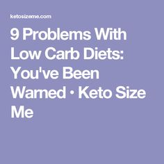 9 Problems With Low Carb Diets: You've Been Warned • Keto Size Me