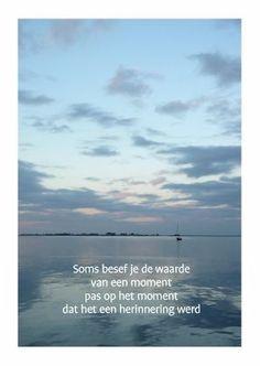 mo ton ist eigenlijk al te laat of weeral voorbij. Sad Quotes, Words Quotes, Best Quotes, Qoutes, Love Quotes, Inspirational Quotes, Sayings, Dutch Words, Dutch Quotes