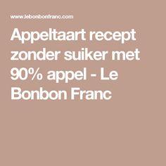 Appeltaart recept zonder suiker met 90% appel - Le Bonbon Franc
