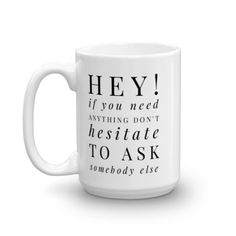 Check out this item in my Etsy shop https://www.etsy.com/listing/482609820/ask-somebody-else-funny-mugsnovelty