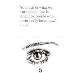 So much of what we learn about love is taught by people who never really loved us