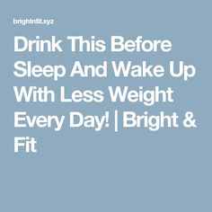 Drink This Before Sleep And Wake Up With Less Weight Every Day! | Bright & Fit