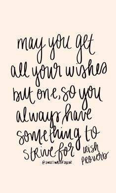 May you get all your wishes but one, so you always have something to strive for. Quotes And Notes, Words Quotes, Me Quotes, Funny Quotes, Sayings, Qoutes, Fast Quotes, Great Quotes, Inspirational Quotes