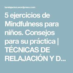 5 ejercicios de Mindfulness para niños. Consejos para su práctica | TÉCNICAS DE RELAJACIÓN Y DESARROLLO PERSONAL