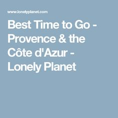 Best Time to Go - Provence & the Côte d'Azur - Lonely Planet