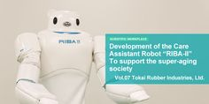 """Development of the Care Assistant Robot """"RIBA-II"""" To support the super-aging society (Shushoku Journal, 2012)"""