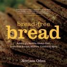 Bread-Free Bread: Amazingly Healthy Gluten-Free, Grain-Free Breads, Muffins, Cookies & More.  Recommended by Luanne @Broadwaybooks.