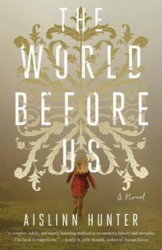 The World Before Us by Aislinn Hunter, Winner of the 2015 Ethel Wilson Fiction Prize