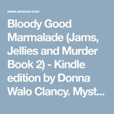 Bloody Good Marmalade (Jams, Jellies and Murder Book 2) - Kindle edition by Donna Walo Clancy. Mystery, Thriller & Suspense Kindle eBooks @ Amazon.com.