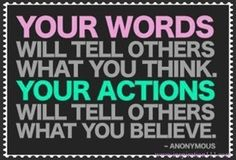 Quote | Your actions speak louder than words