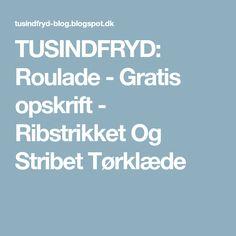 TUSINDFRYD: Roulade - Gratis opskrift - Ribstrikket Og Stribet Tørklæde Blog, Profile, Blogging