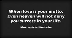 When love is your motto. Even heaven will not deny you success...
