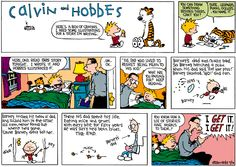One of the first strips I would read whenever my parents got the newspaper. I loved that the kid was very witty maybe a little too witty but he would often challenge the rules of authority.  http://bestofcalvinandhobbes.com/