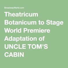 Theatricum Botanicum to Stage World Premiere Adaptation of UNCLE TOM'S CABIN