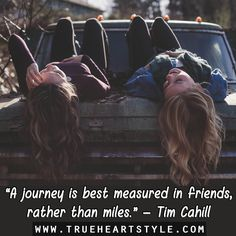 """""""A journey is best measured in friends, rather than miles.""""  – Tim Cahill"""
