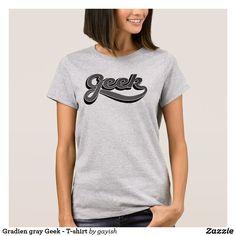 Gradien gray Geek - T-shirt.  #slang #geek #nerd #calligraphy #tshirt #tshirts #humour #gradient #gray