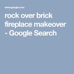 rock over brick fireplace makeover - Google Search