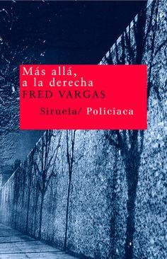 Más allá, a la derecha / Fred Vargas ;  traducción del francés de Manuel Serrat Crespo
