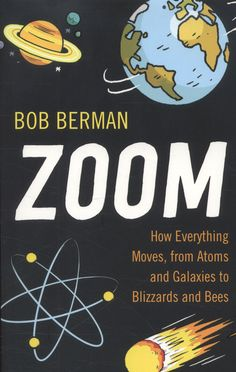 In 'Zoom', Bob Berman takes a thrilling tour around the wondrous and myriad motions that shape every aspect of the universe.