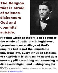 """""""The Religion that is afraid of science dishonours God and commits suicide.""""  Ralph Waldo Emerson."""