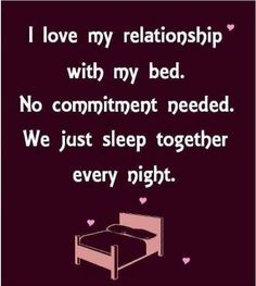 I love the relationship with my bed funny quotes quote sleep lol funny quote funny quotes humor Life Quotes Love, Funny Quotes About Life, Quotes To Live By, Crush Quotes, Humorous Quotes, Random Quotes, Wise Quotes, Family Quotes, Perfect Relationship