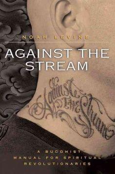 Against the Stream : A Buddhist Manual for Spiritual Revolutionaries