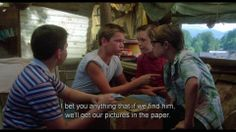 """""""They may even pin a medal on you Vern.""""   STAND BY ME :)"""
