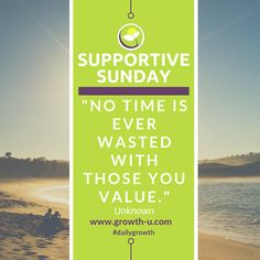 Supportive Sunday - No time is ever wasted with those you value. #time #value #inspirational
