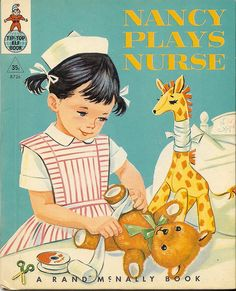 Nancy Plays Nurse - Rand McNally Tip-Top Elf Book-- Another one of my favorites growing up. I still have this one.
