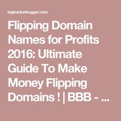 Flipping Domain Names for Profits 2016: Ultimate Guide To Make Money Flipping Domains ! | BBB - Top Proven Ways To Make Money Online 2016
