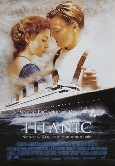 Titanic....great film....great love story