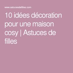 10 idées décoration pour une maison cosy | Astuces de filles