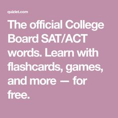 The official College Board SAT/ACT words. Learn with flashcards, games, and more — for free. Merida, Act Practice Test, Act Prep, College Board, Vocabulary Words, Kids Learning, Acting, Boards, Classroom