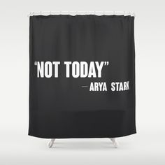 Not Today Quote Shower Curtain by Rosaura Grant - $68.00