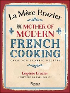 La Mere Brazier: The Mother of Modern French Cooking: Eugenie Brazier, Drew Smith, Paul Bocuse: 9780847840960: Amazon.com: Books
