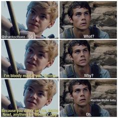 Oh my gosh but seriously, Newt is totally like the mother of the Glade.