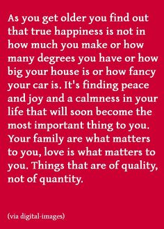 So very true...happiness comes from peace, simplicity, and those you love....the rest is just noise to be blocked out. true quotes, life, true happi, famili, wisdom, getting older, inspiration quotes, finding peace, true stories