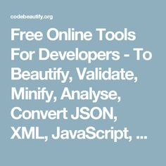 Free Online Tools For Developers - To Beautify, Validate, Minify, Analyse, Convert JSON, XML, JavaScript, CSS, HTML, Excel