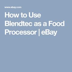 How to Use Blendtec as a Food Processor | eBay