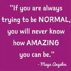 Why be normal when you can be AMAZING??!!  #amazing #inspire #normal #comerollwithme