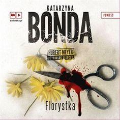 """Katarzyna Bonda, """"Florystka"""", Muza, Warszawa 2016. Jedna płyta CD, 22 godz. 30 min. Czyta Marek Bukowski."""
