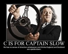 All hail Captain Slow! James May from Top Gear.